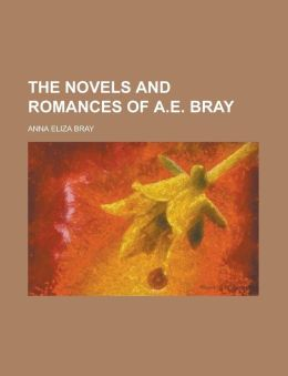 The Novels and Romances of A.E. Bray