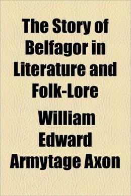 The Story of Belfagor in Literature and Folk-Lore