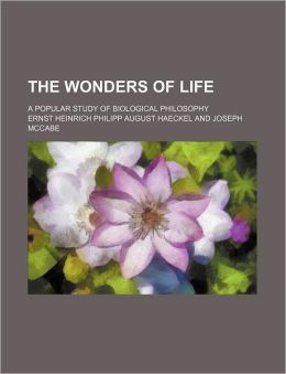 The Wonders Of Life; A Popular Study Of Biological Philosophy
