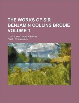 The Works Of Sir Benjamin Collins Brodie (Volume 1); With An Autobiography