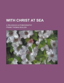 With Christ At Sea; A Religious Autobiography
