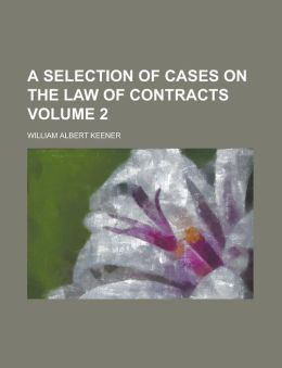 A Selection of Cases on the Law of Contracts (Volume 2)