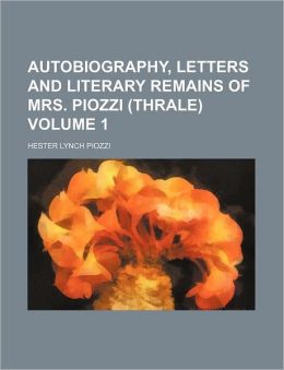 Autobiography, Letters and Literary Remains of Mrs. Piozzi (Thrale) Volume 1