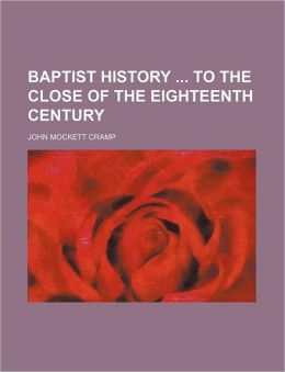 Baptist History To The Close Of The Eighteenth Century