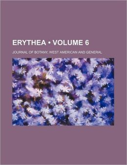 Erythea (Volume 6); Journal of Botany, West American and General