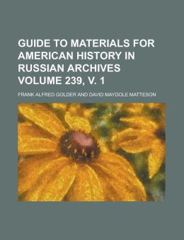Guide to materials for American history in Russian archives Volume 239, v. 1