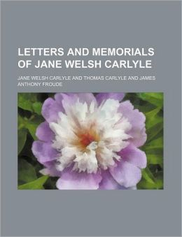 Letters And Memorials Of Jane Welsh Carlyle (1883)