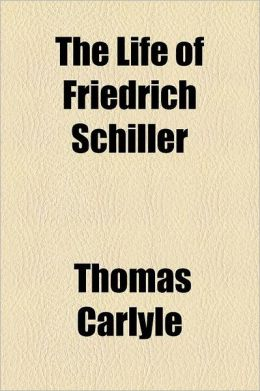 Life of Friedrich Schiller (1825); Life of John Sterling (1851) Two Biographies