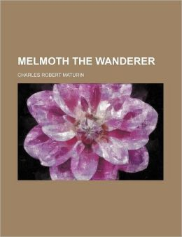 Melmoth the Wanderer (Volume 1)