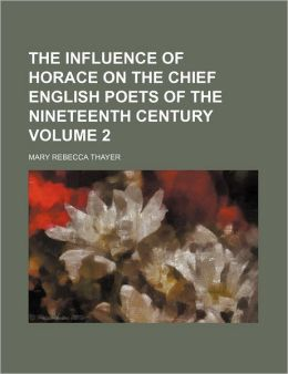 The Influence of Horace on the Chief English Poets of the Nineteenth Century Volume 2