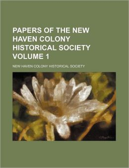 Papers of the New Haven Colony Historical Society Volume 1