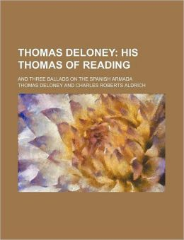 Thomas Deloney; His Thomas of Reading. and Three Ballads on the Spanish Armada
