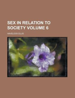 Sex in Relation to Society Volume 6