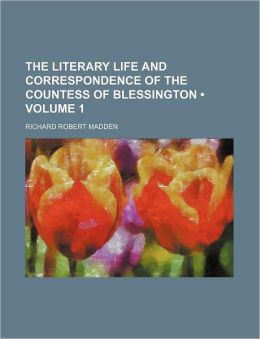 The Literary Life And Correspondence Of The Countess Of Blessington (Volume 1)