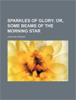 Sparkles of Glory; Or, Some Beams of the Morning Star