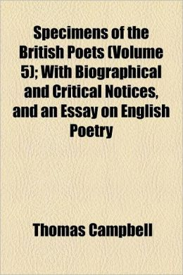 Specimens of the British Poets Volume 5; With Biographical and Critical Notices, and an Essay on English Poetry
