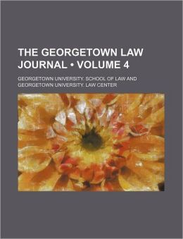 The Georgetown Law Journal (Volume 4)
