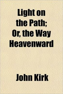 Light on the Path; Or, the Way Heavenward
