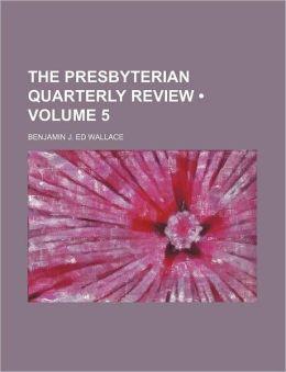The Presbyterian Quarterly Review (Volume 5)
