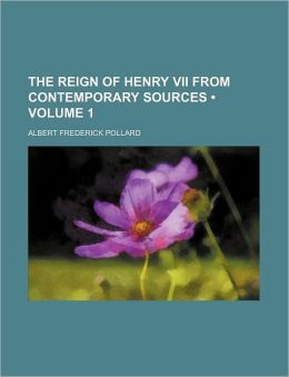 The Reign Of Henry Vii From Contemporary Sources (Volume 1)
