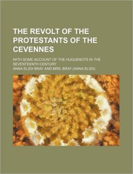 The Revolt of the Protestants of the Cevennes; With Some Account of the Huguenots in the Seventeenth Century