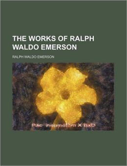 The Works Of Ralph Waldo Emerson (Volume 1)