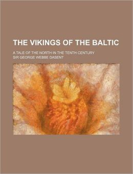 The Vikings Of The Baltic (Volume 3); A Tale Of The North In The Tenth Century