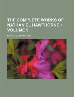 The Complete Works of Nathaniel Hawthorne (Volume 9)