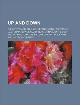 Up And Down; Or, Fifty Years' Colonial Experiences In Australia, California, New Zealand, India, China, And The South Pacific; Being The Life