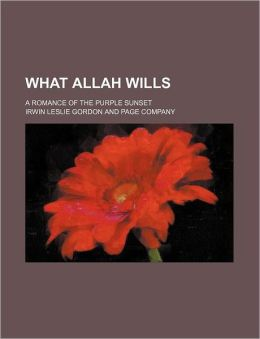 What Allah Wills; A Romance of the Purple Sunset