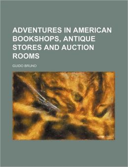 Adventures In American Bookshops, Antique Stores And Auction Rooms
