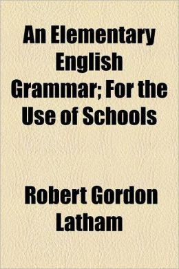 An Elementary English Grammar; For the Use of Schools
