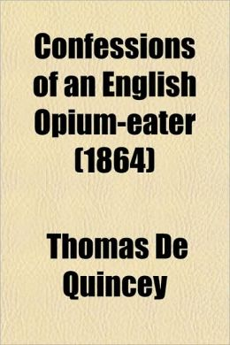 Confessions Of An English Opium-Eater (1864)