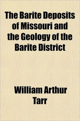 The Barite Deposits of Missouri and the Geology of the Barite District Volume 3