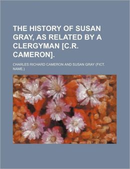 The History of Susan Gray, as Related by a Clergyman [C.R. Cameron]