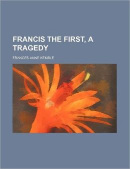 Francis The First, A Tragedy