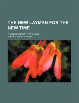 The New Layman for the New Time; A Discussion of Principles
