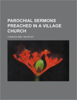 Parochial Sermons Preached In A Village Church