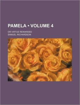 Pamela (Volume 4); Or Virtue Rewarded