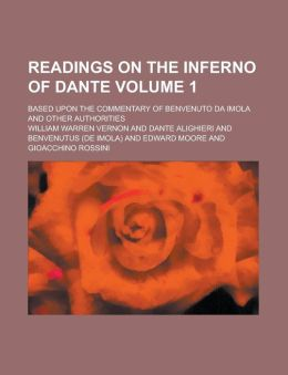 Readings on the Inferno of Dante; Based Upon the Commentary of Benvenuto Da Imola and Other Authorities