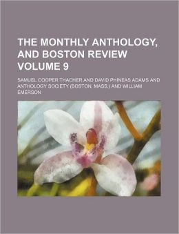 The Monthly Anthology, and Boston Review Volume 9