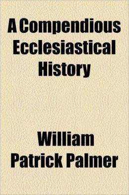 A Compendious Ecclesiastical History