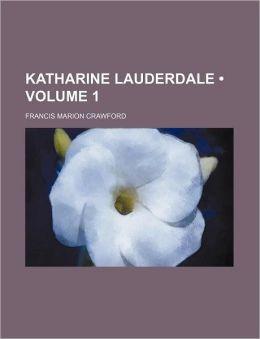 Katharine Lauderdale (Volume 1)