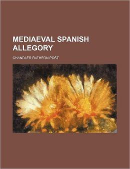 Mediaeval Spanish Allegory (Volume 4)