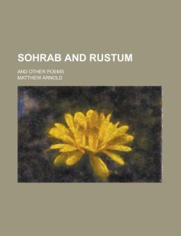 Sohrab and Rustum; And Other Poems
