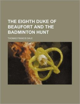 The Eighth Duke Of Beaufort And The Badminton Hunt
