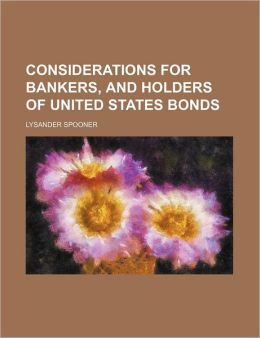 Considerations for Bankers, and Holders of United States Bonds
