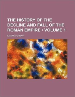 The History Of The Decline And Fall Of The Roman Empire (Volume 1)