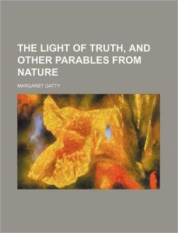 The Light of Truth, and Other Parables from Nature