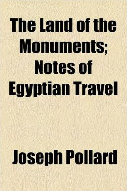 The Land of the Monuments; Notes of Egyptian Travel